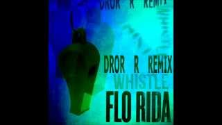 Florida - Whistle (Dror R Remix)