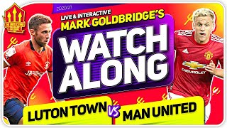 LUTON TOWN vs MANCHESTER UNITED with Mark Goldbridge LIVE