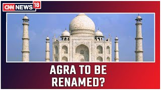 Speculations Rife Over Agra Being Renamed   CNN News18