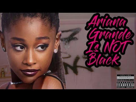 """Ariana Grande Is NOT Black 
