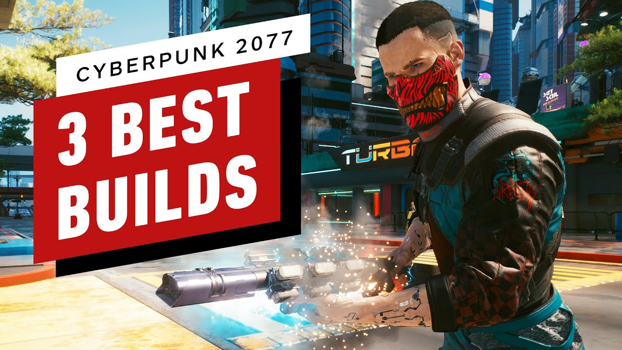 Cyberpunk 2077: The 3 Best Character Builds - IGN