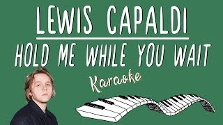 LEWIS CAPALDI - Hold Me While You Wait KARAOKE (Piano Instrumental) Video