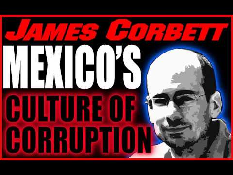 Mexico's Dangerous Culture of Corruption & Drug War, James Corbett On Alternative Currencies