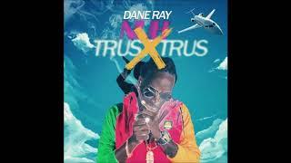 Dane Ray - Nuh Trus Trus [Tuff Riddim] - August 2018