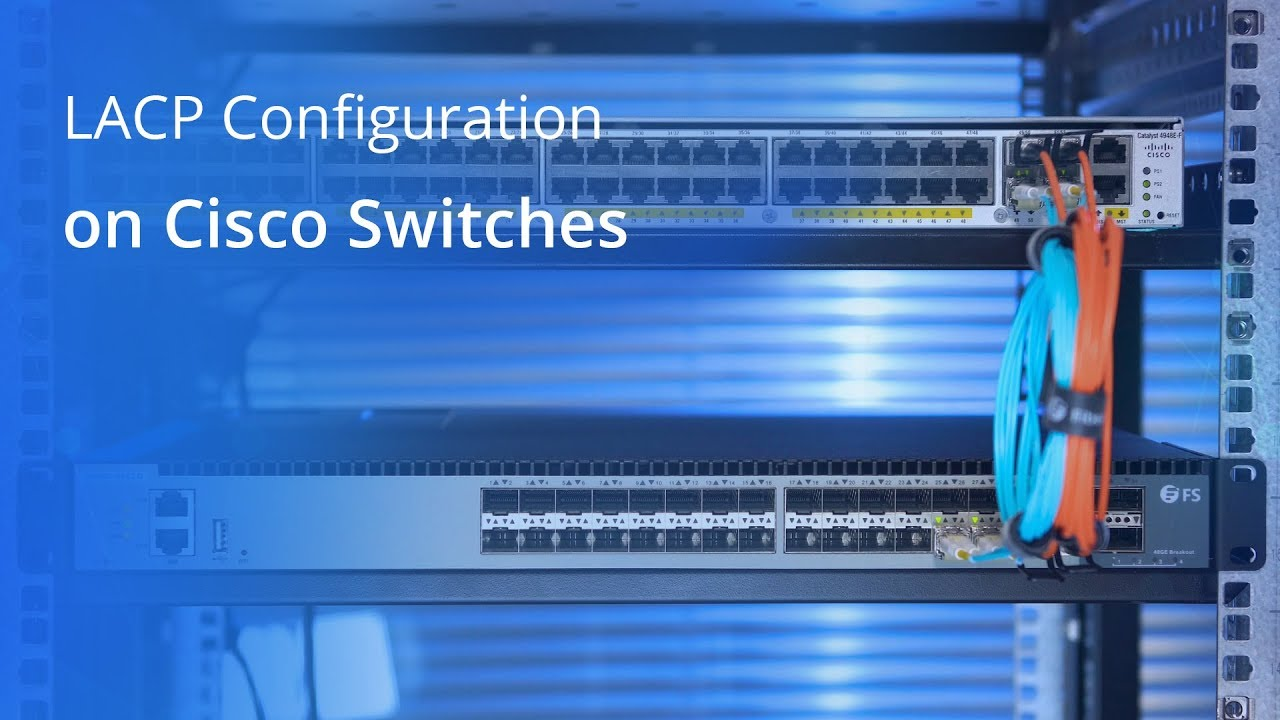 How to Configure LACP on Cisco Switches | FS - Fiberstore