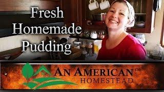 Fresh Homemade Pudding - An American Homestead