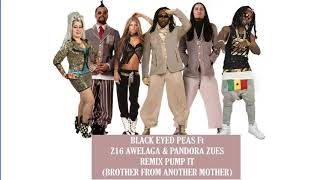 Black Eyed Peas Ft  Z16  Awelaga & Pandora Zues -Remix Pump It  ( Brother from Another Mother)
