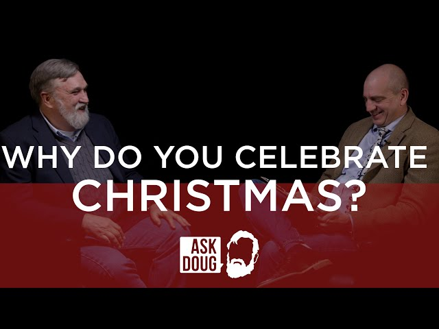 What Kind of Presbyterian Celebrates Christmas? / Ask Doug
