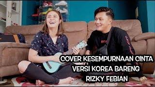 Pijeh Laissti Emosi Cover Kesempurnaan Cinta Versi Korea Indonesia Bareng Rizky Febian