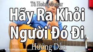 [Guitar] Hướng dẫn: Hãy Ra Khỏi Người Đó Đi (Phan Mạnh Quỳnh) - Full hợp âm Tú Hoàng