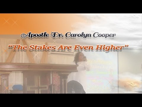 "Apostle Dr. Carolyn Cooper - ""The Stakes Are Even Higher"""