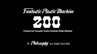 "Fantastic Plastic Machine (FPM) / Philosphy (Le Knight Club Mix) (2003 ""zoo"")"