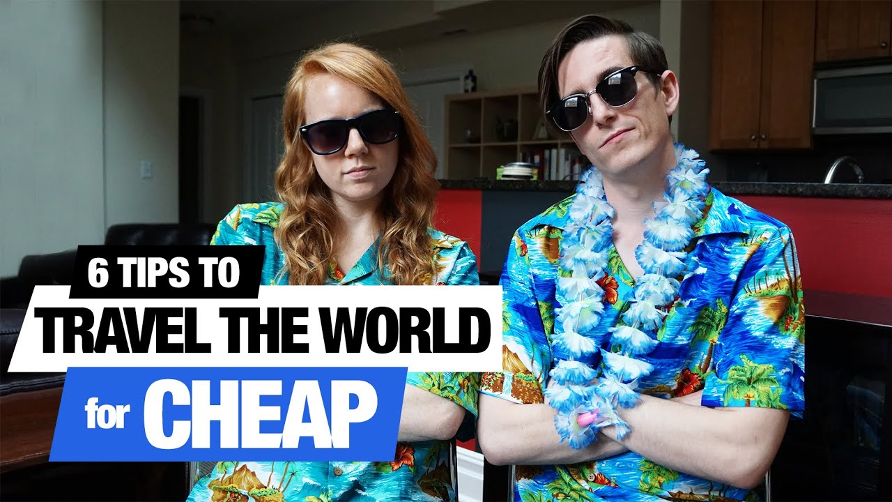 6 tips to travel the world for cheap youtube for Travel the world for cheap