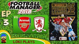 FM18 - Premier League 95/96 EP3 vs Arsenal & Middlesbrough - Football Manager 2018 - Liverpool