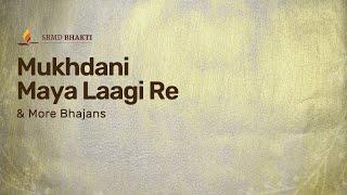 Mukhdani Maya Laagi Re & More Bhajans | 15-Minute Bhakti