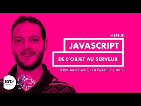 Meetup JS Star x IoT REX - Pierre Jankowiez, de l'objet au serveur