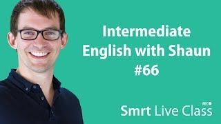 Intermediate English with Shaun #66