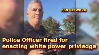 Police Officer fired for enacting white power privledge