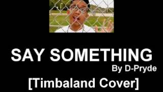 D-Pryde - Say Something [CLEAN VERSION] [Timbaland Cover]