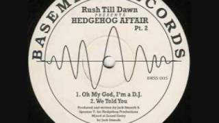 Hedgehog Affair - Rush Till Dawn - We Told You