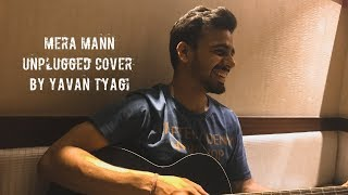 Mera Mann Kehne Laga II Unplugged II Cover II by II Yavan Tyagi II