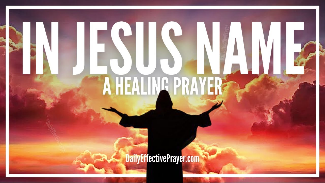 Powerful Prayer For Healing In Jesus Name | Healing ...