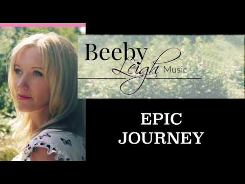 Beeby Leigh - Epic Journey (Official Original Song)