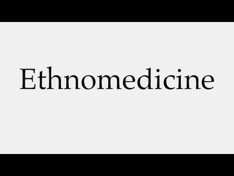 How to Pronounce Ethnomedicine
