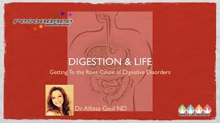 Digestion and Life -- Getting to the Root Cause of Digestive Disorders