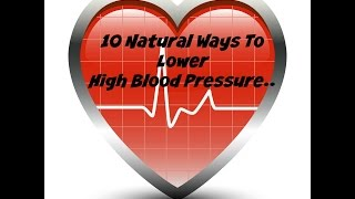 "10 Natural ways to Lower High Blood Pressure.. ""Let"