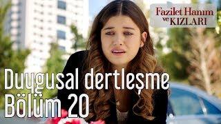 Fazilet Hanım ve Kızları 20. Bölüm - Duygusal Dertleşme