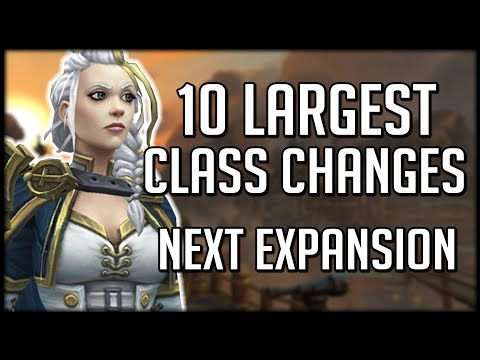 10 LARGEST CLASS CHANGES IN BFA | WoW...