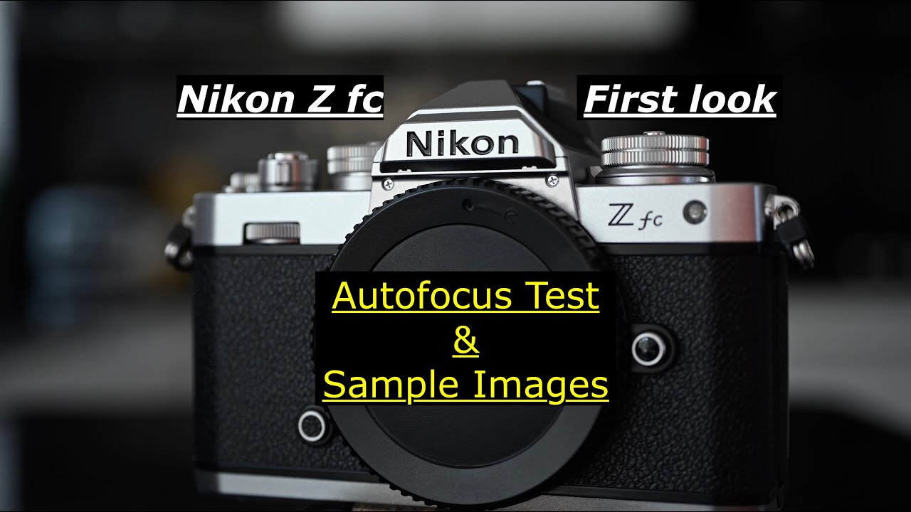 Nikon Z fc. First look / Samples images / Autofocus tests / First impressions.