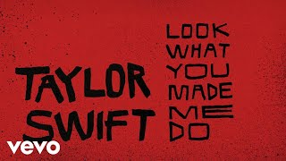 Taylor Swift Look What You Made Me Do Lyric Video