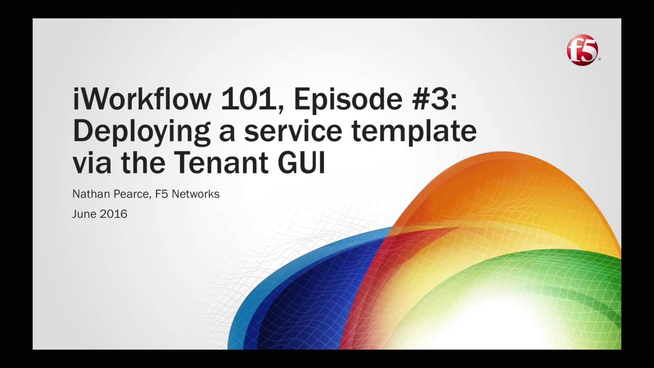 F5 iWorkflow 101 - Episode #03 - Deploying an App Services Template via GUI