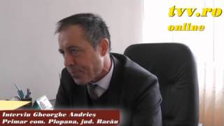 Plopana, jud. Bacau - Interviu primar Gheorghe Andries