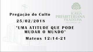 pregação 25/02/2018 (Uma atitude que pode mudar o mundo)