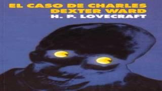 El Caso De Charles Dexter Ward | H. P. Lovecraft En Español | Part 1|¿?