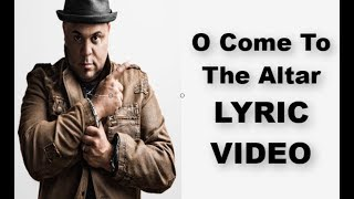 """O Come To The Altar / Jesus I Come"" feat. Israel Houghton LYRICS"