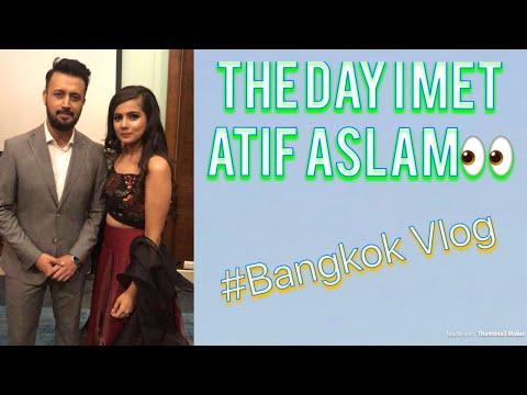 The Day I Met Atif Aslam || Bangkok Vlog