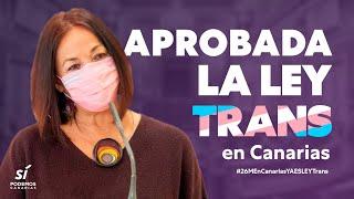 Aprobada la ley Trans por UNANIMIDAD #EnCanariasYaEsLey