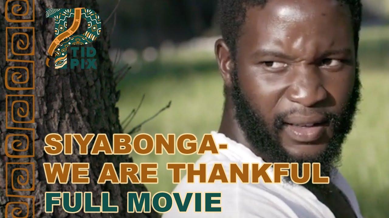 Download SIYABONGA- WE ARE THANKFUL | Full African Drama Movie in English | TidPix