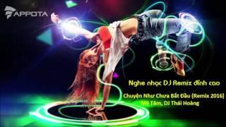 Chuyện Như Chưa Bắt Đầu (Remix 2016) - Mỹ Tâm, DJ Thái Hoàng