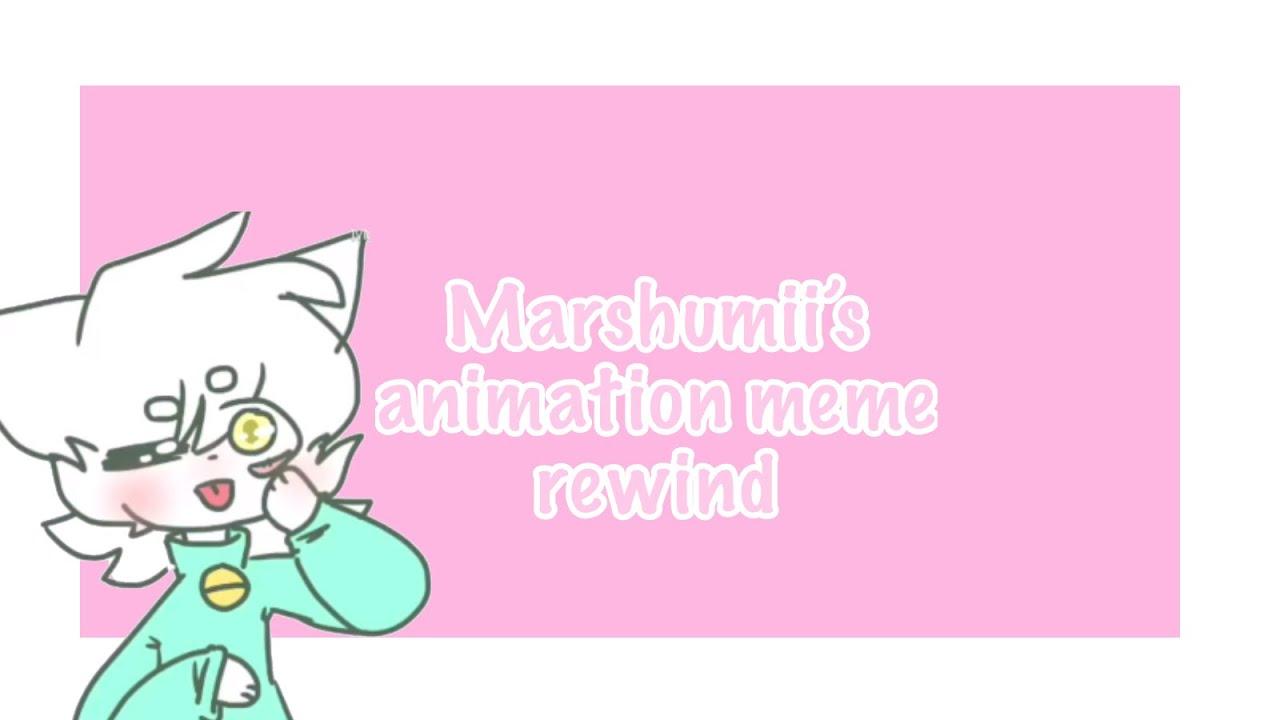 Marshumii's animation meme rewind