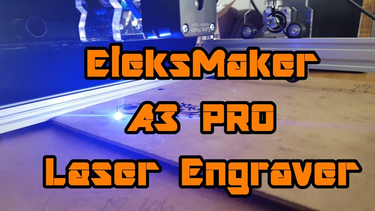 Laser Engraver Eleksmaker A3 Pro 2500mw Review Great Entry Level