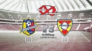 Aragua FC vs Atlético Venezuela - Previa al partido de vuelta