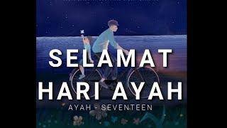 AYAH - SEVENTEEN (UNOFFICIAL VIDEO CLIP) SELAMAT HARI AYAH