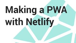 Making a PWA with Netlify