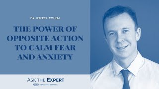 The Power Of Opposite Action To Calm Fear And Anxiety