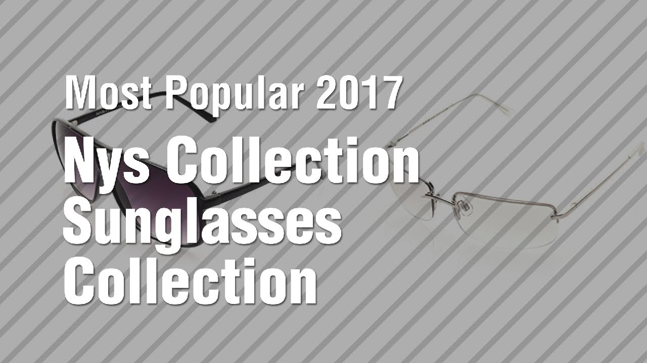 0bf3fd0e29 Nys Collection Sunglasses Collection    Most Popular 2017 - YouTube
